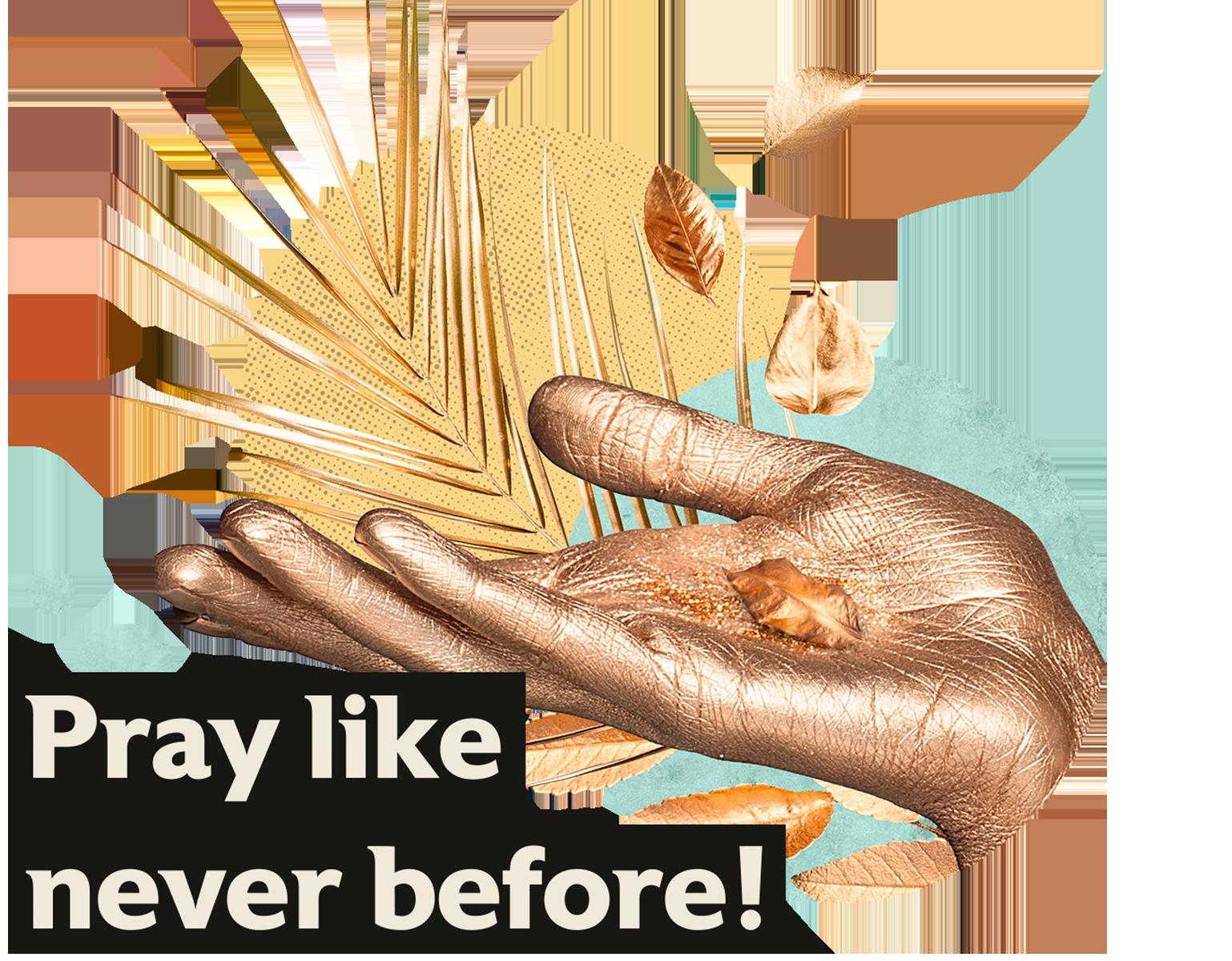 Pray like never before